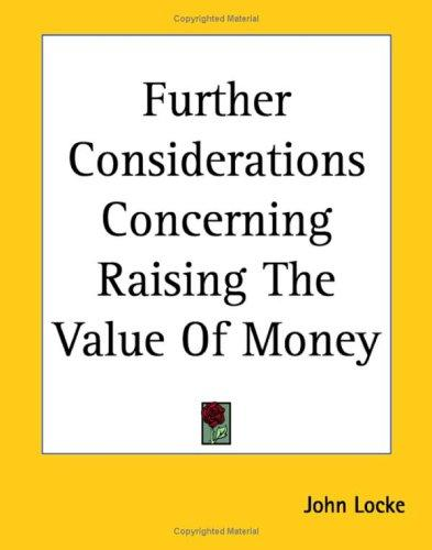 Further considerations concerning raising the value of money by John Locke