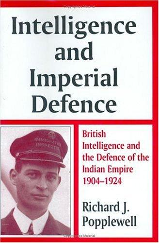 Intelligence and imperial defence by Richard J. Popplewell