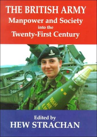 The British Army, Manpower and Society into the Twenty-first Century by Hew Strachan