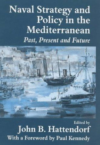 Naval Strategy and Power in the Mediterranean by J. Hattendorf