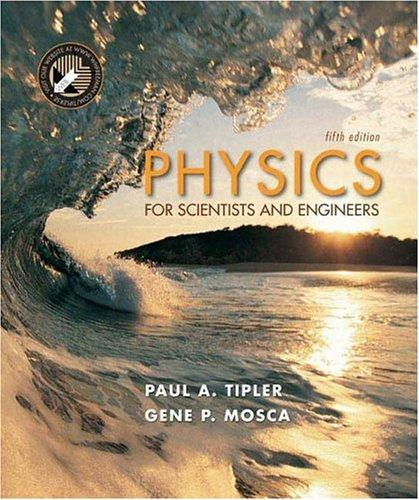 Physics for Scientists and Engineers by Paul A. Tipler, Gene Mosca