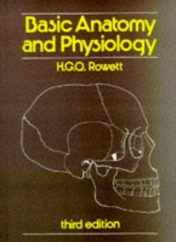 Basic Anatomy and Physiology (Basic) by H.G.Q. Rowett