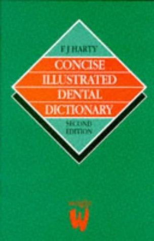 Concise illustrated dental dictionary by F. J. Harty