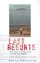 LAST RESORTS: THE COST OF TOURISM IN THE CARIBBEAN by POLLY PATTULLO