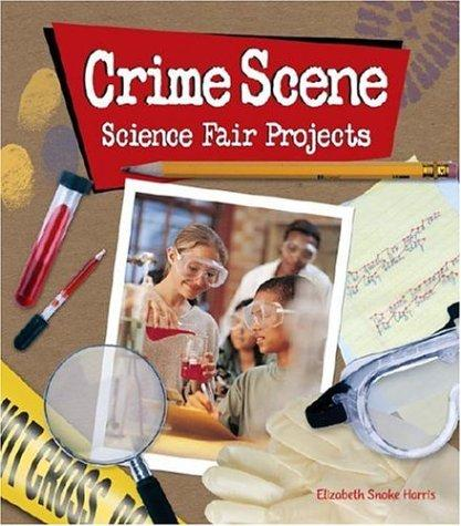 Crime Scene Science Fair Projects by Elizabeth Snoke Harris