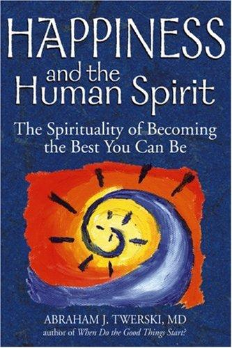 Happiness and the Human Spirit by Abraham J. Twerski