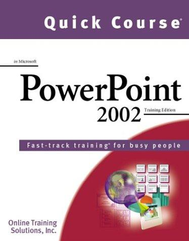 Quick Course in Microsoft Powerpoint 2002 by Online Training Solutions Inc.