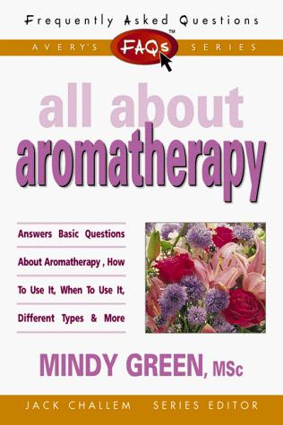 FAQs All About Aromatherapy by Mindy Green