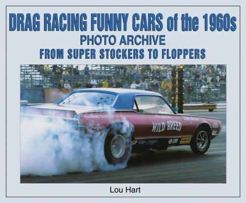 Drag Racing Funny Cars of the 1960s Photo Archive by Lou Hart