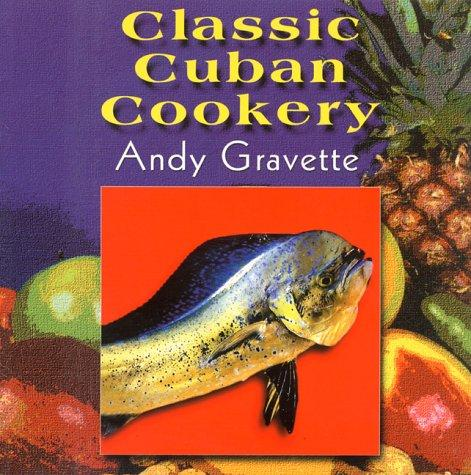 Classic Cuban cookery by Andy Gravette