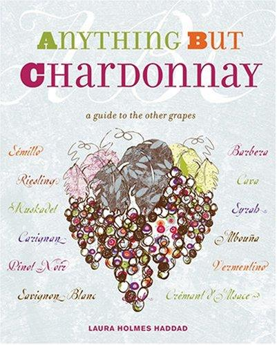 Anything But Chardonnay by Laura Holmes Haddad