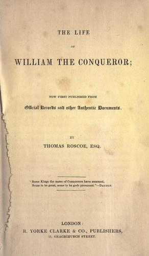 The life of William the Conqueror by Thomas Roscoe