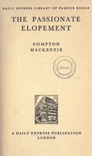 The passionate elopement by Mackenzie, Compton Sir