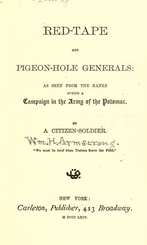 Red-tape and pigeon-hole generals: as seen from the ranks during a campaign in the Army of the Potomac by