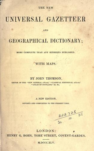 The new universal gazetteer and geographical dictionary by John Thomson