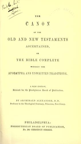 The canon of the Old and New Testaments ascertained by Alexander, Archibald