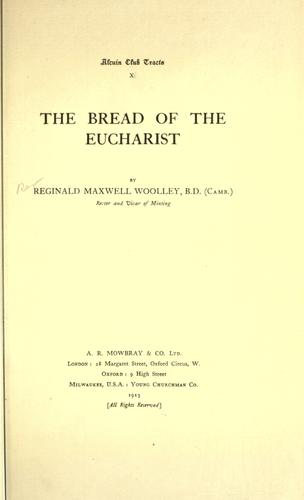 The bread of the Eucharist by Woolley, Reginald Maxwell.