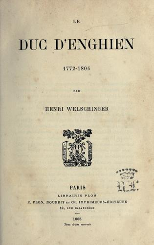 Le duc d'Enghien, 1772-1804 by Welschinger, Henri