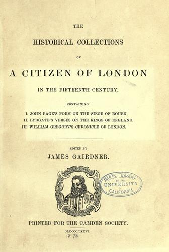 The historical collections of a citizen of London in the fifteenth century.
