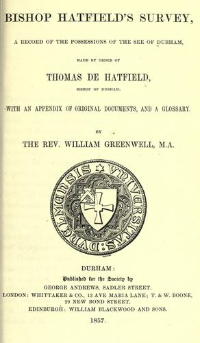 Bishop Hatfield's survey, a record of the possessions of the see of Durham, made by order of Thomas de Hatfield, bishop of Durham by Catholic Church. Diocese of Durham (England). Bishop (1345-1381 : Thomas de Hatfield)