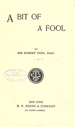 A bit of a fool by Peel, Robert Sir, 4th bart.