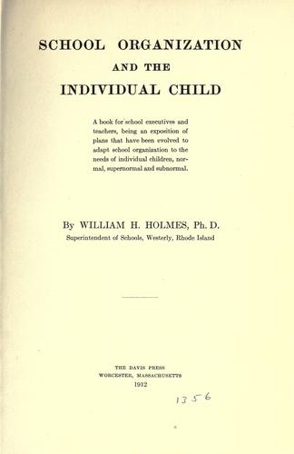 School organization and the individual child by Holmes, William Henry