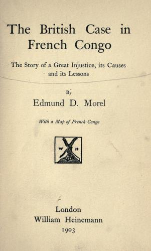 The British case in French Congo by E. D. Morel