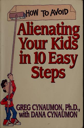 How to avoid alienating your kids in 10 easy steps by Greg Cynaumon