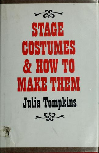 Stage costumes and how to make them. by Julia Tompkins