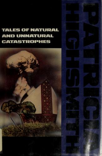 Tales of natural and unnatural catastrophes by Patricia Highsmith