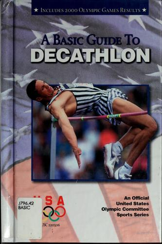 A basic guide to decathlon by United States Olympic Committee