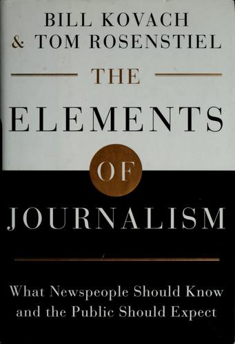 The elements of journalism by Bill Kovach, Tom Rosenstiel