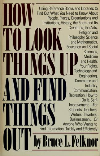 How to look things up and find things out by Bruce L. Felknor
