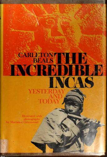 The incredible Incas: yesterday and today by Carleton Beals