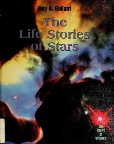 The life stories of stars by Roy A. Gallant