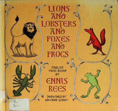 Lions and Lobsters and Foxes and Frogs by Ennis Rees, Edward Gorey