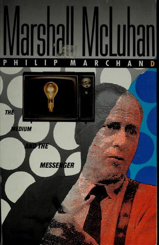 Marshall McLuhan by Philip Marchand