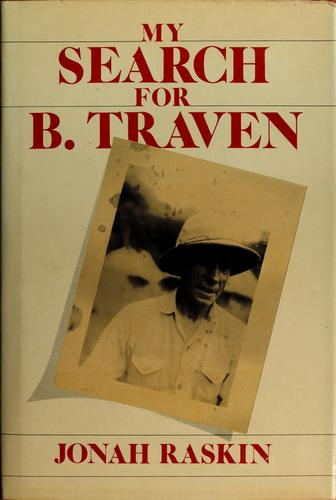 My search for B. Traven by Jonah Raskin