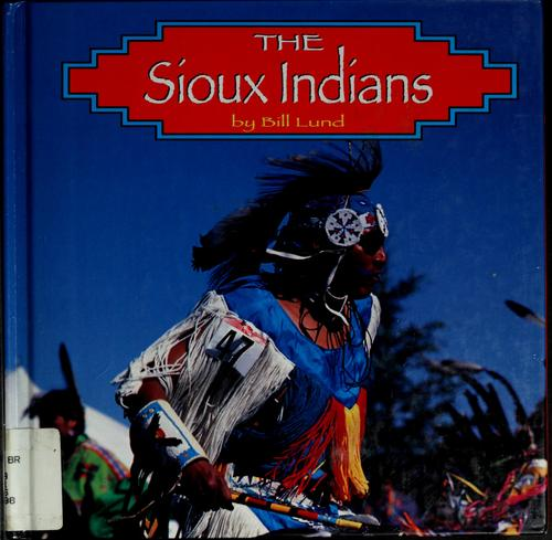 The Sioux Indians by Bill Lund