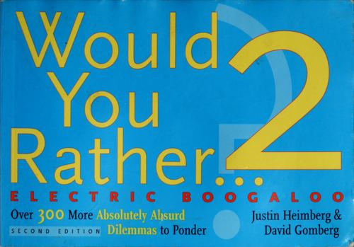 Would you rather-- ? 2 by Justin Heimberg