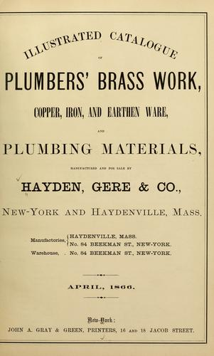 Illustrated catalogue of plumbers' brass work, copper, iron, and earthen ware, and plumbing materials by Gere & co Hayden