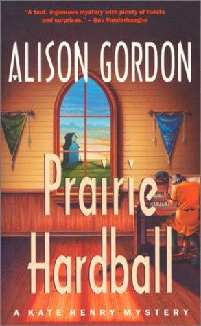 Prairie Hardball (Kate Henry Series , No 5) by Alison Gordon