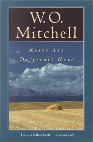 Roses Are Difficult Here by W.O. Mitchell