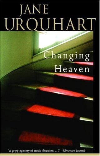 Changing Heaven by Jane Urquhart