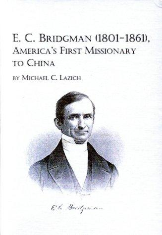 E.C. Bridgman (1801-1861), America's first missionary to China by Michael C. Lazich