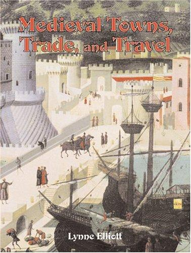 Medieval Towns, Trade, and Travel (Medieval World) by Lynne Elliott