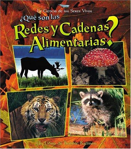 Que Son Las Redes Y Cadenas Alimentarias? / What are Food Chains and Webs? (La Ciencia De Los Seres Vivos/Science of Living Things (Spanish)) by Bobbie Kalman, Jacqueline Langille