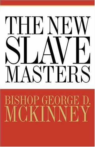 The new slavemasters by George D. McKinney