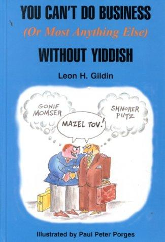 You can't do business (or most anything else) without Yiddish by Leon H. Gildin