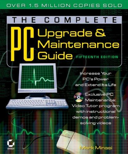 The Complete PC Upgrade and Maintenance Guide, 15th Edition by Mark Minasi